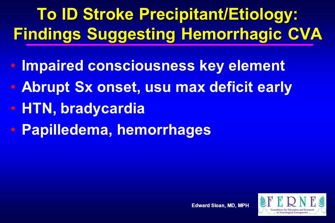 To ID Stroke Precipitant/Etiology: Findings Suggesting Hemorrhagic CVA