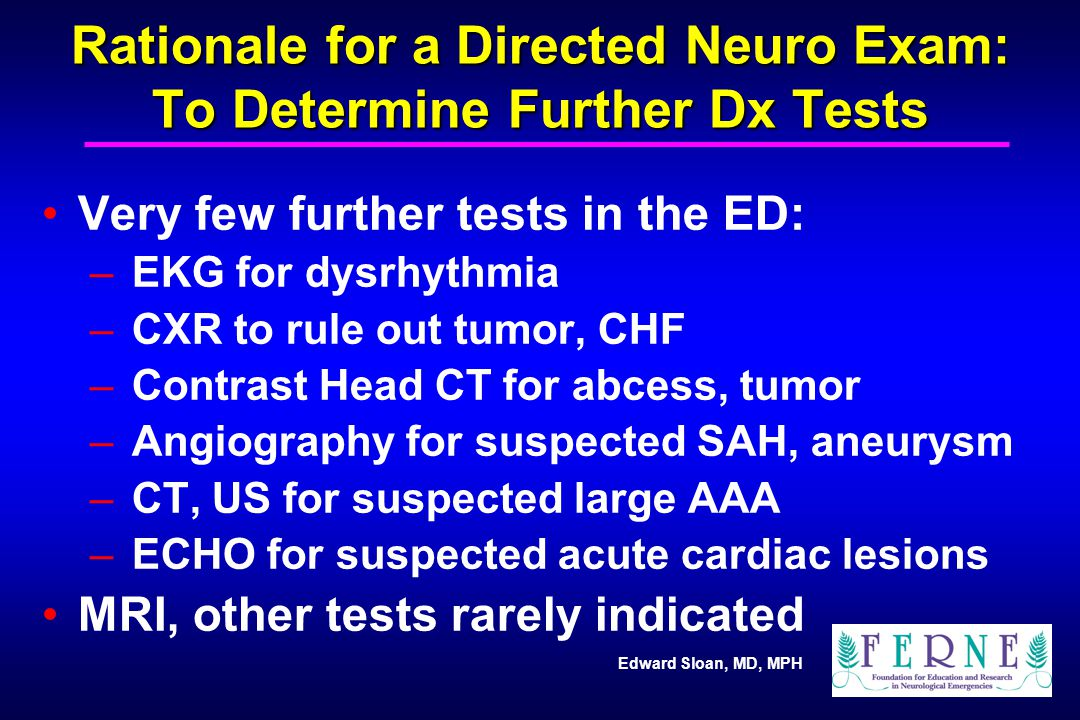 Rationale for a Directed Neuro Exam: To Determine Further Dx Tests