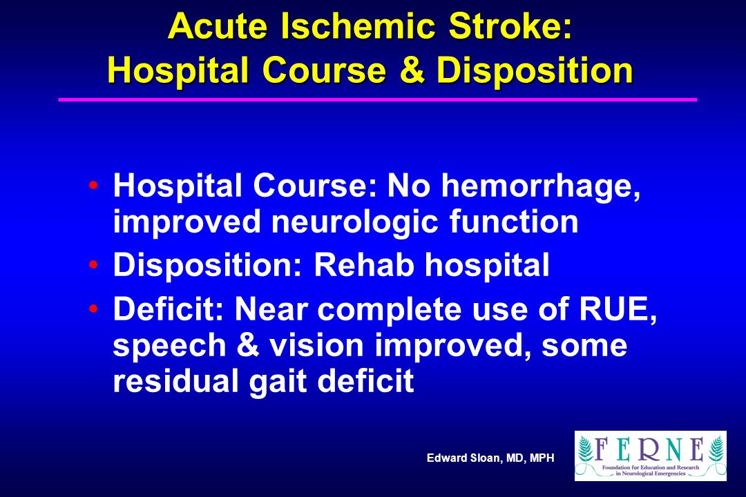 Acute Ischemic Stroke: Hospital Course & Disposition