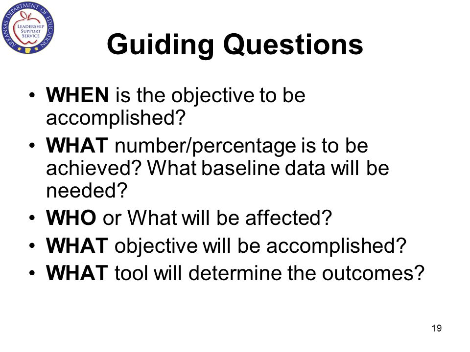 Guiding Questions WHEN is the objective to be accomplished
