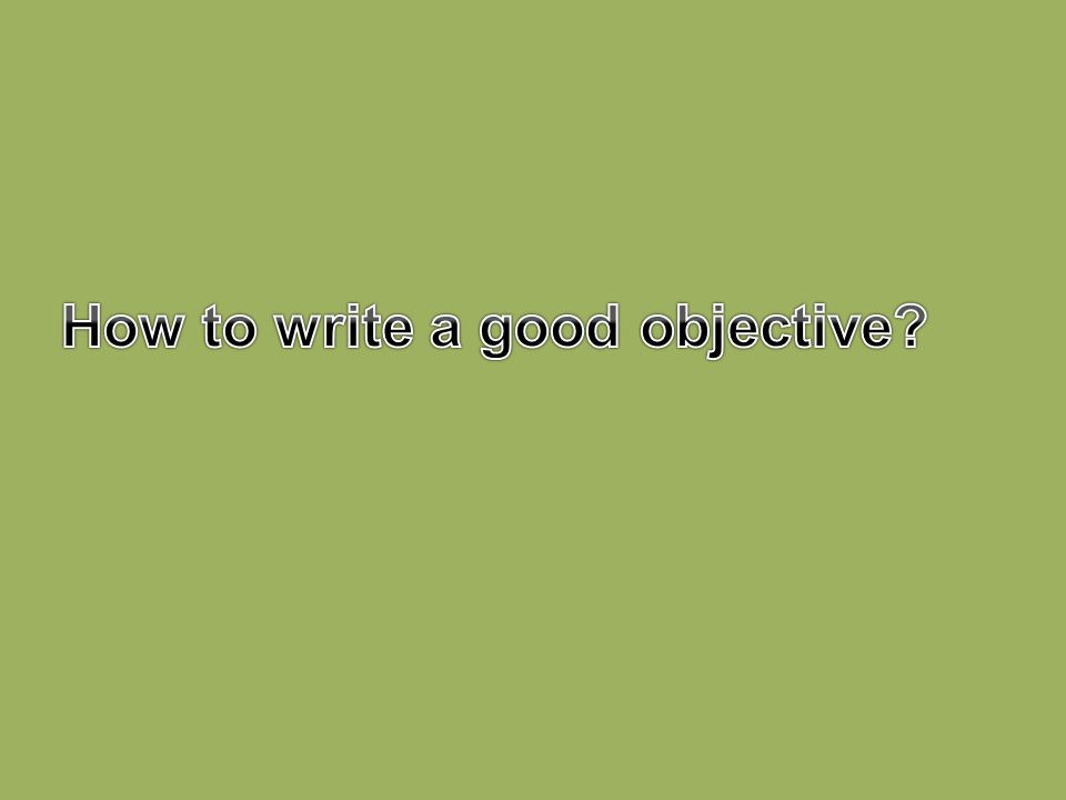 How to write a good objective