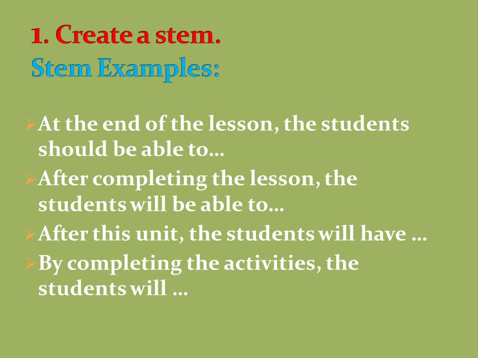 1. Create a stem. Stem Examples: