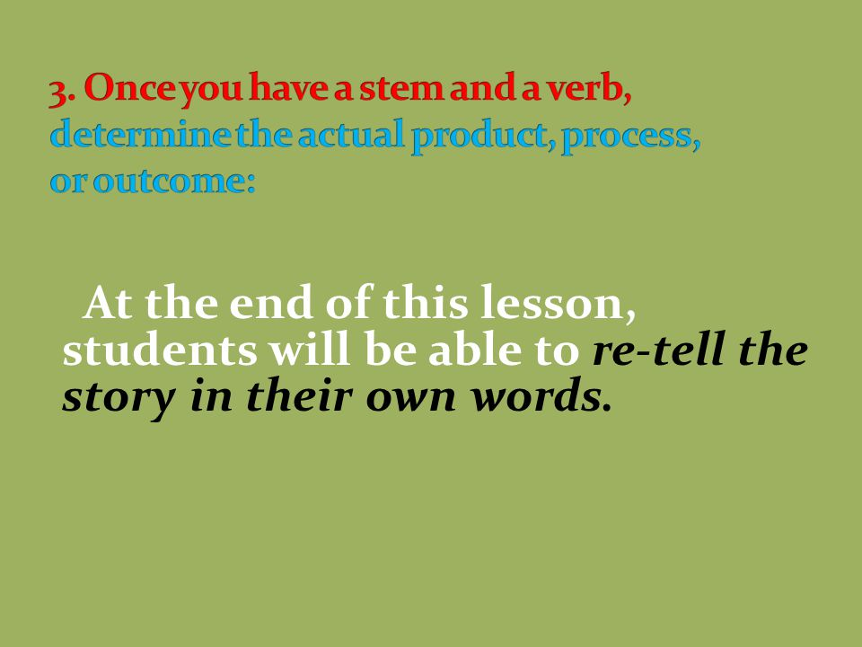 3. Once you have a stem and a verb, determine the actual product, process, or outcome: