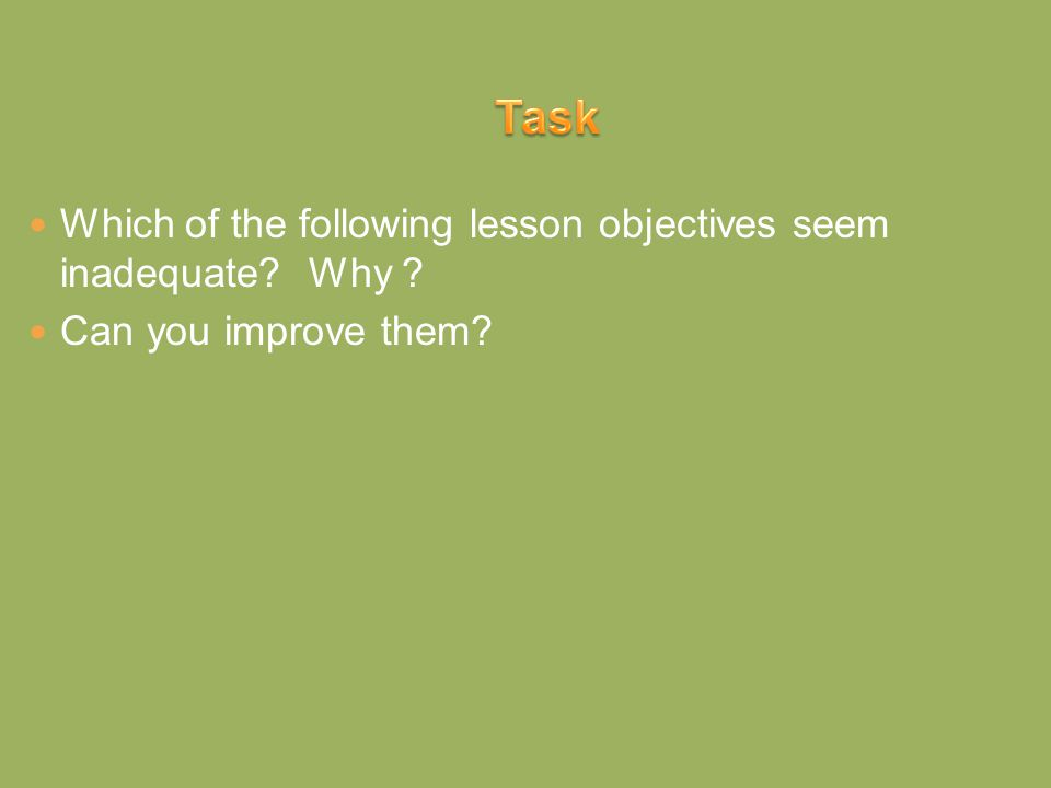 Task Which of the following lesson objectives seem inadequate Why