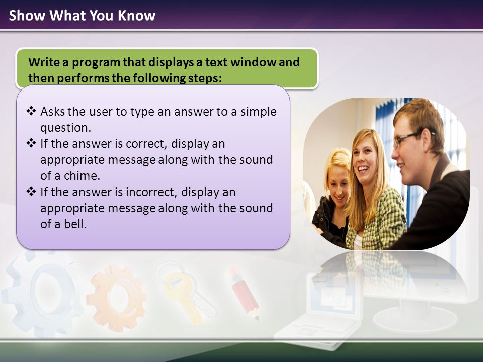 Show What You Know Write a program that displays a text window and then performs the following steps: