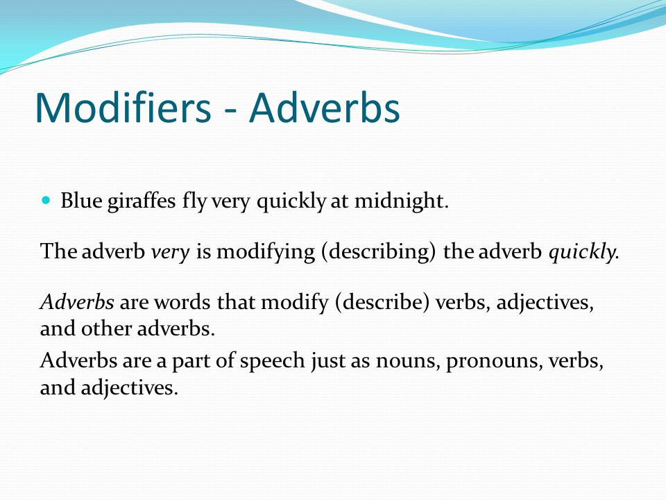 Modifiers - Adverbs Blue giraffes fly very quickly at midnight.