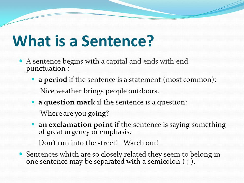 What is a Sentence A sentence begins with a capital and ends with end punctuation : a period if the sentence is a statement (most common):