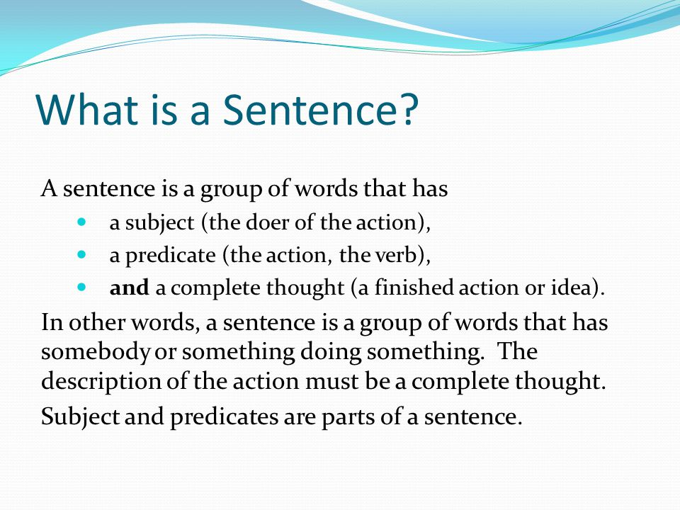 What is a Sentence A sentence is a group of words that has