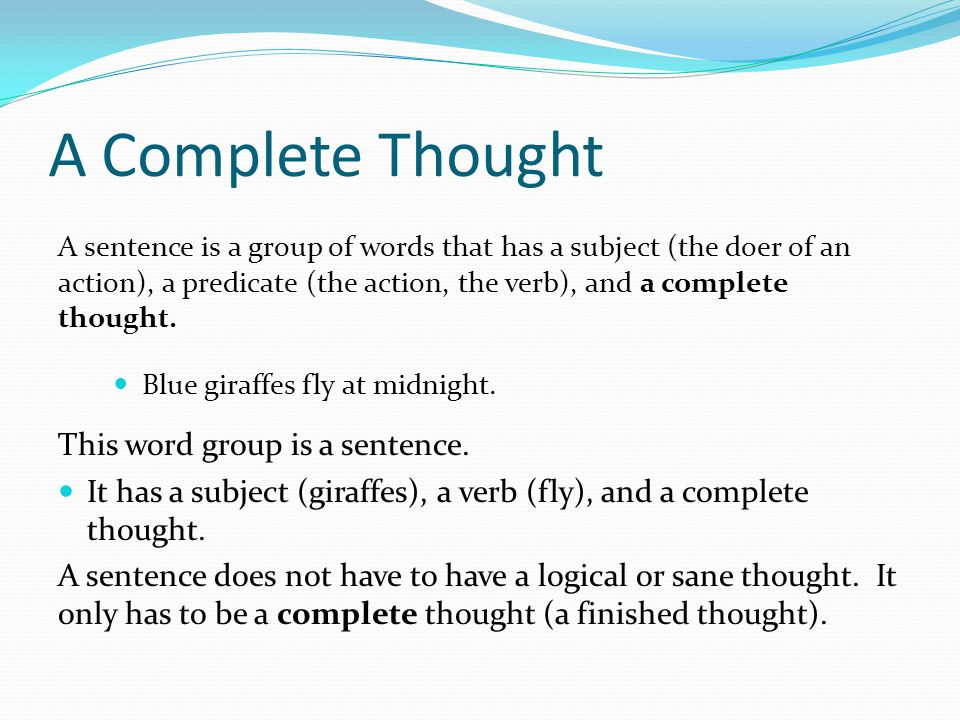 A Complete Thought This word group is a sentence.