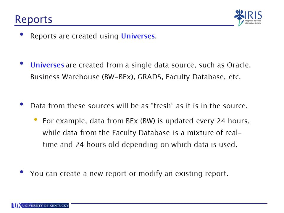 Reports Reports are created using Universes.