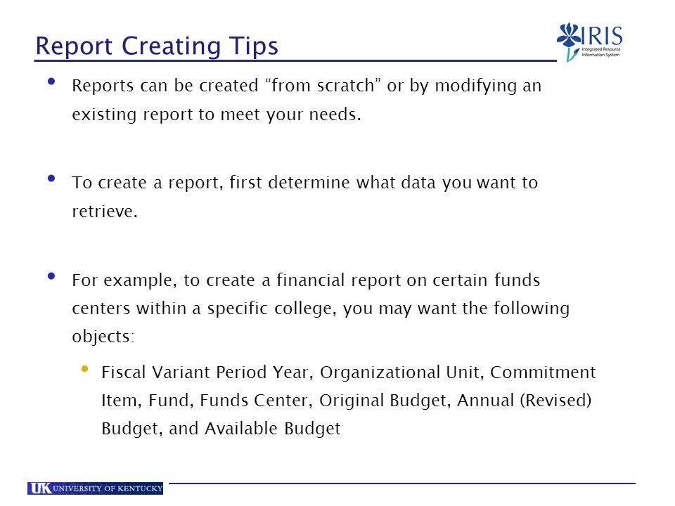 Report Creating Tips Reports can be created from scratch or by modifying an existing report to meet your needs.