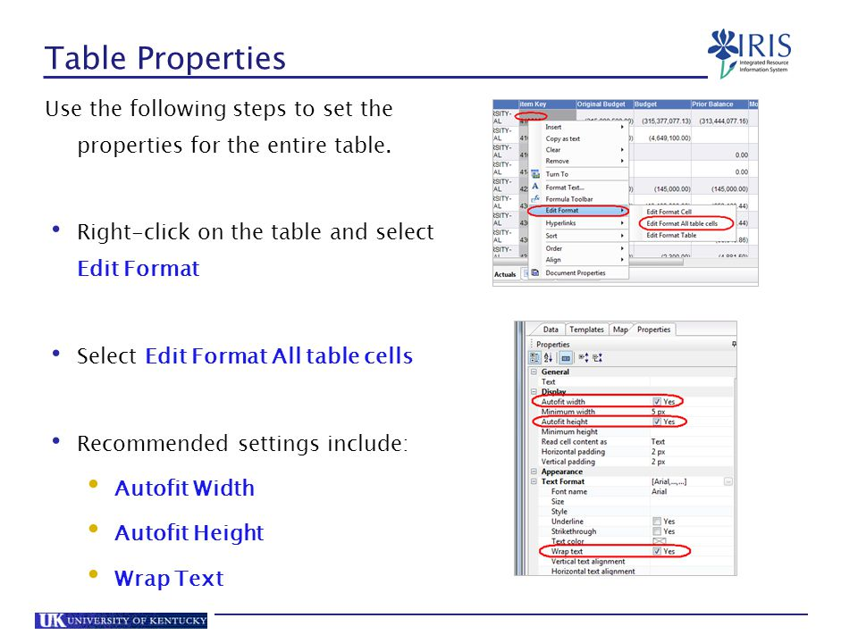 Table Properties Use the following steps to set the properties for the entire table. Right-click on the table and select Edit Format.
