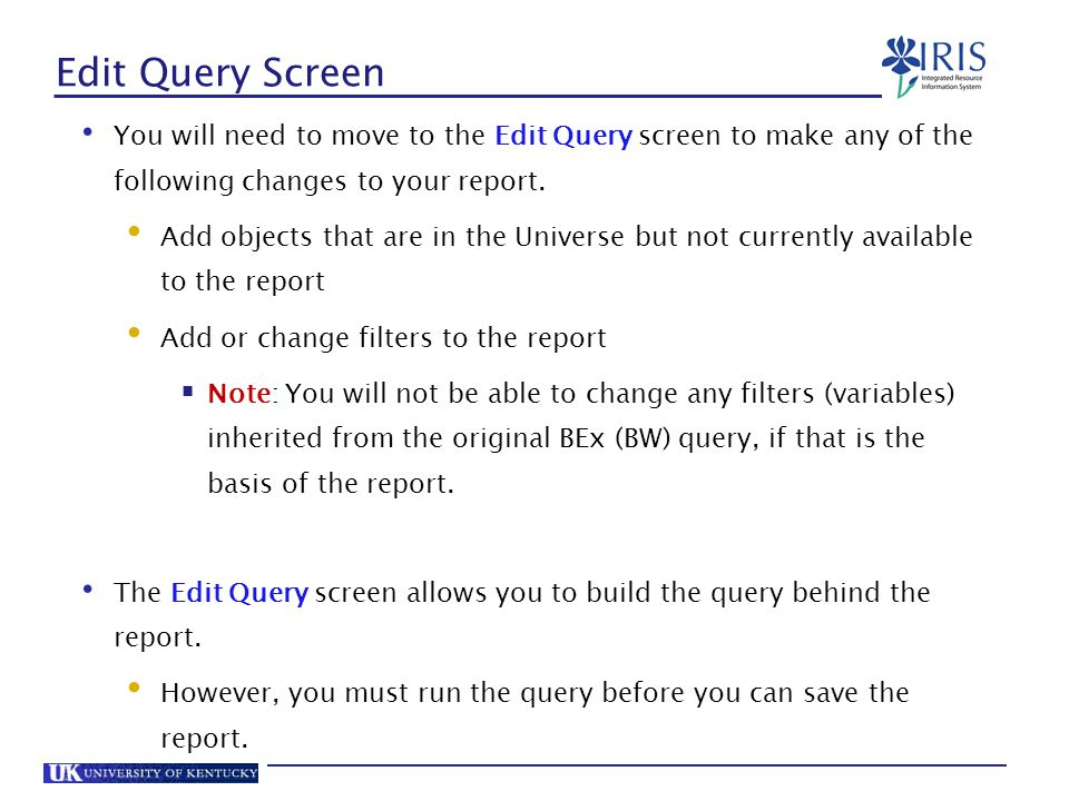 Edit Query Screen You will need to move to the Edit Query screen to make any of the following changes to your report.