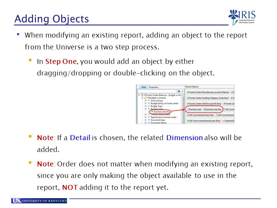 Adding Objects When modifying an existing report, adding an object to the report from the Universe is a two step process.