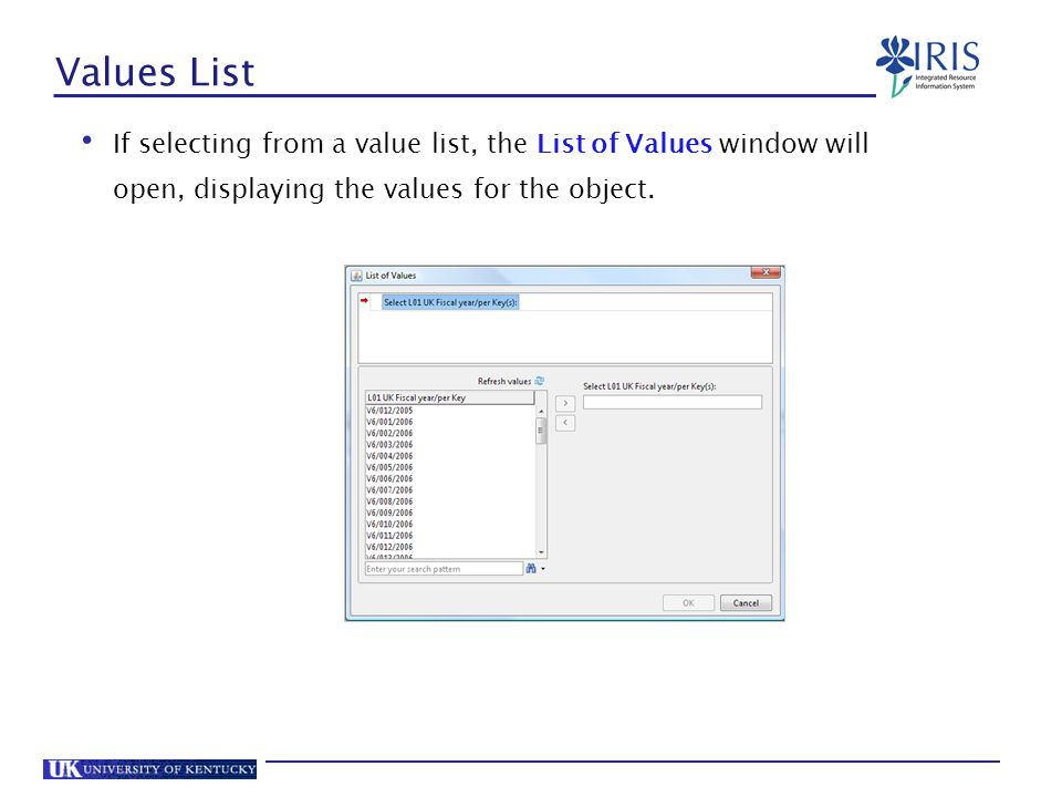Values List If selecting from a value list, the List of Values window will open, displaying the values for the object.