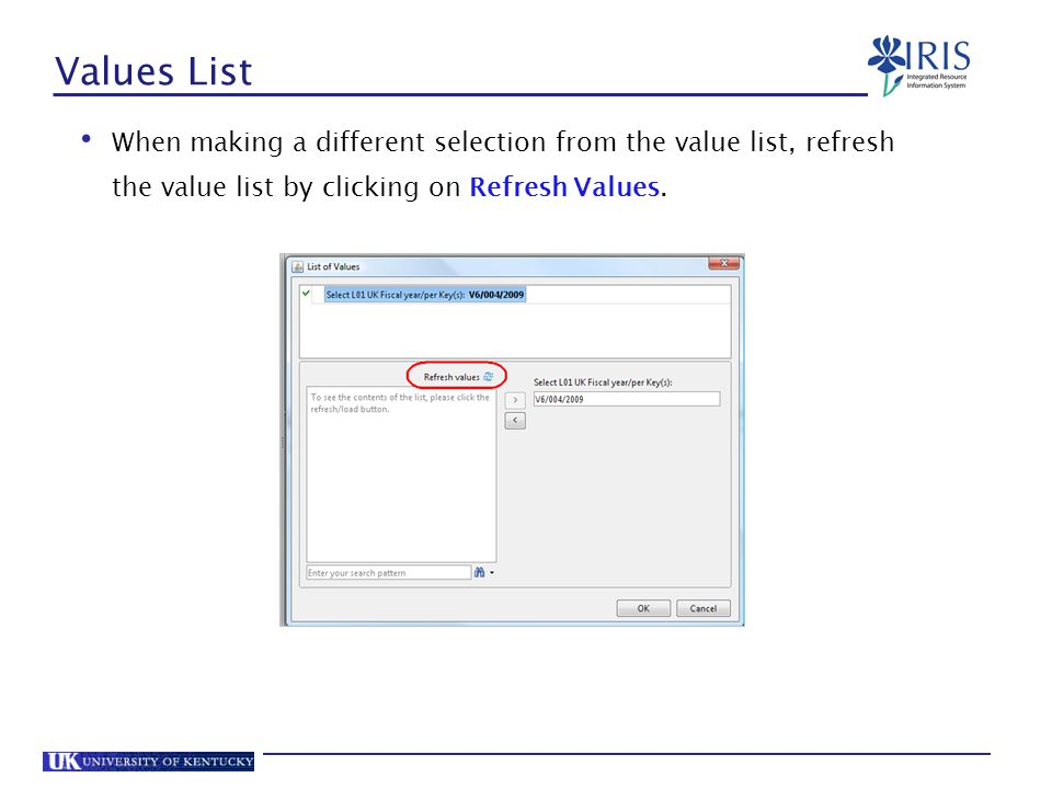 Values List When making a different selection from the value list, refresh the value list by clicking on Refresh Values.