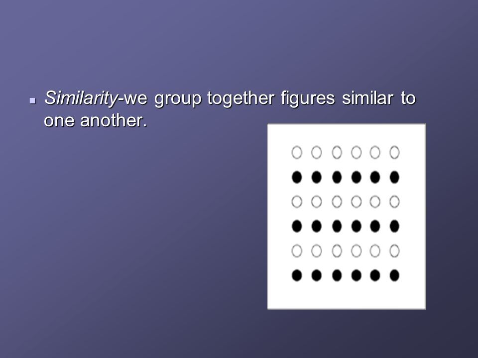 Similarity-we group together figures similar to one another.
