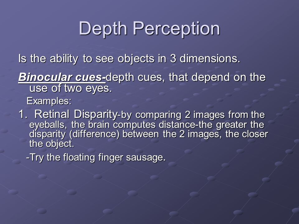 Depth Perception Is the ability to see objects in 3 dimensions.