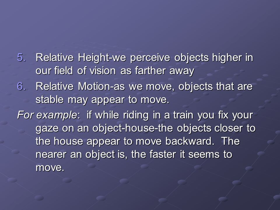 Relative Height-we perceive objects higher in our field of vision as farther away