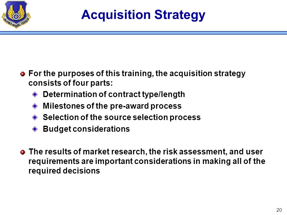 Acquisition Strategy For the purposes of this training, the acquisition strategy consists of four parts: