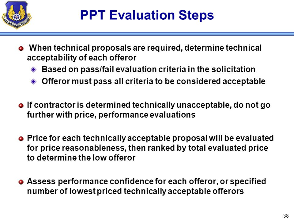 PPT Evaluation Steps When technical proposals are required, determine technical acceptability of each offeror.