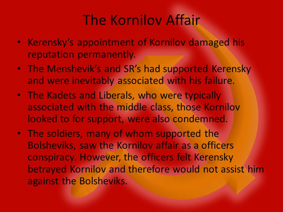 The Kornilov Affair Kerensky's appointment of Kornilov damaged his reputation permanently.