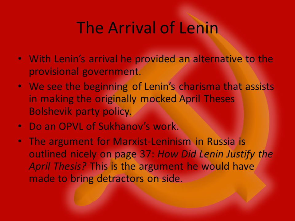 The Arrival of Lenin With Lenin's arrival he provided an alternative to the provisional government.