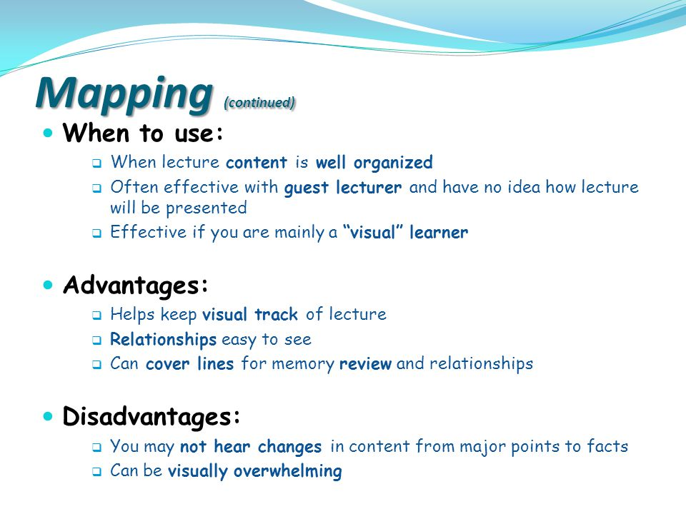 Mapping (continued) When to use: Advantages: Disadvantages: