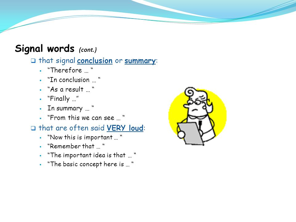 Signal words (cont.) that signal conclusion or summary:
