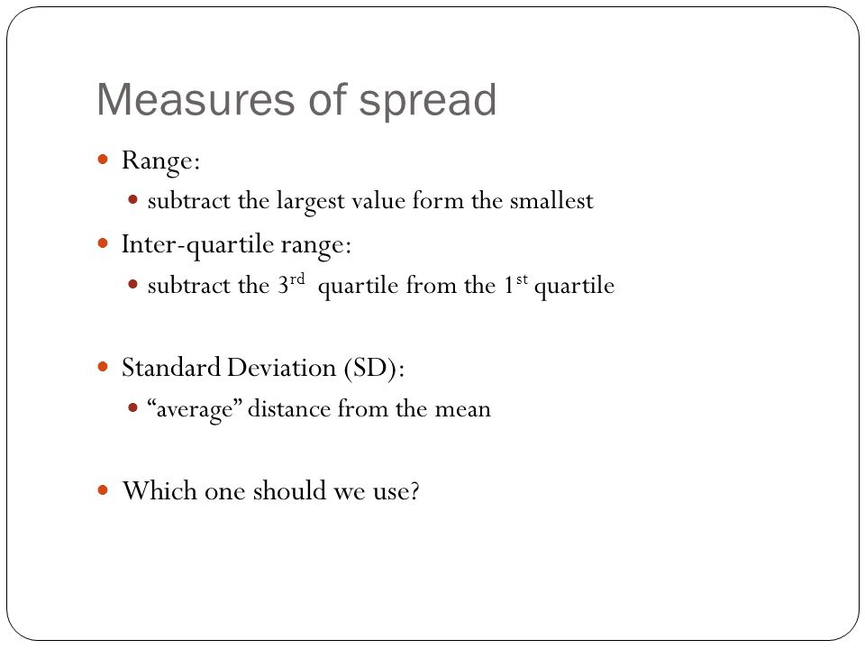 Measures of spread Range: Inter-quartile range: