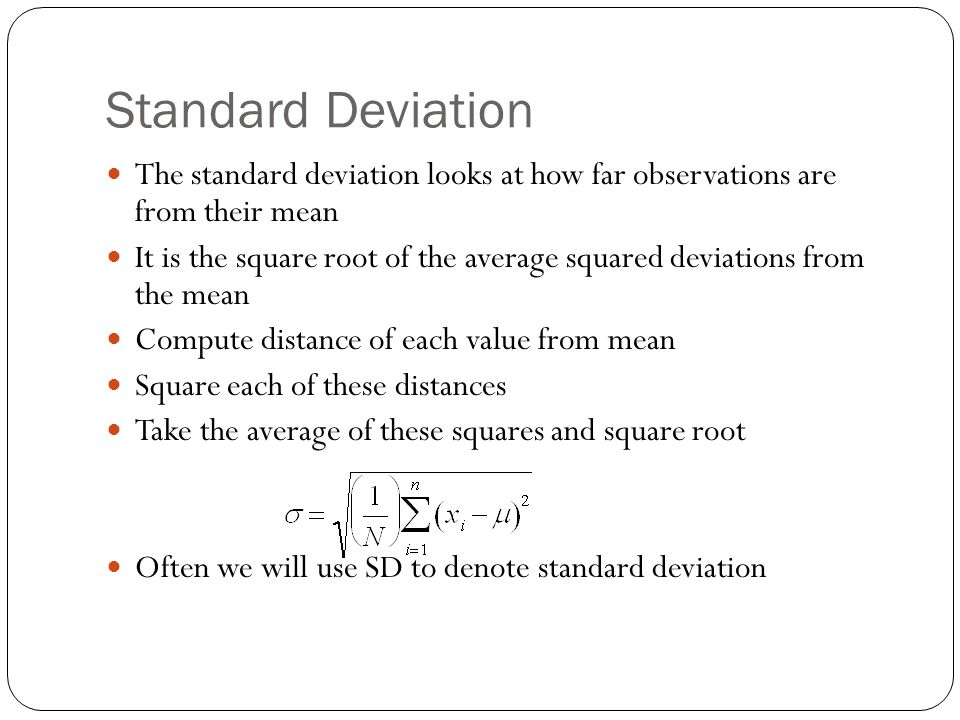 Standard Deviation The standard deviation looks at how far observations are from their mean.