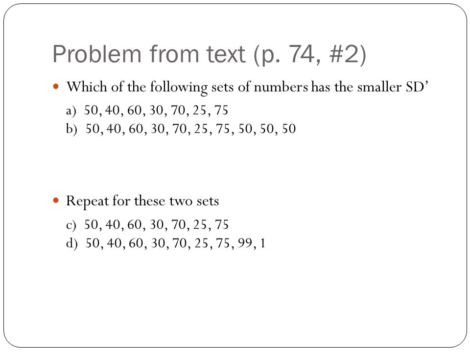 Problem from text (p. 74, #2) Which of the following sets of numbers has the smaller SD'