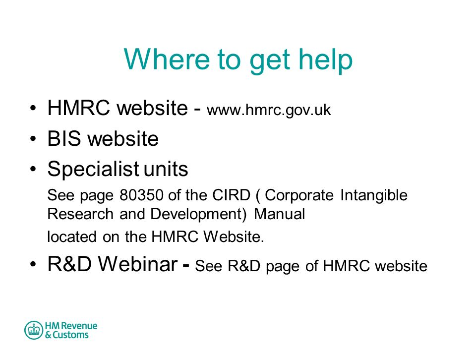 Where to get help HMRC website - www.hmrc.gov.uk BIS website