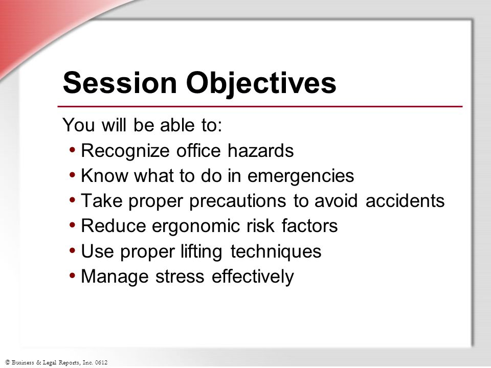 Session Objectives You will be able to: Recognize office hazards