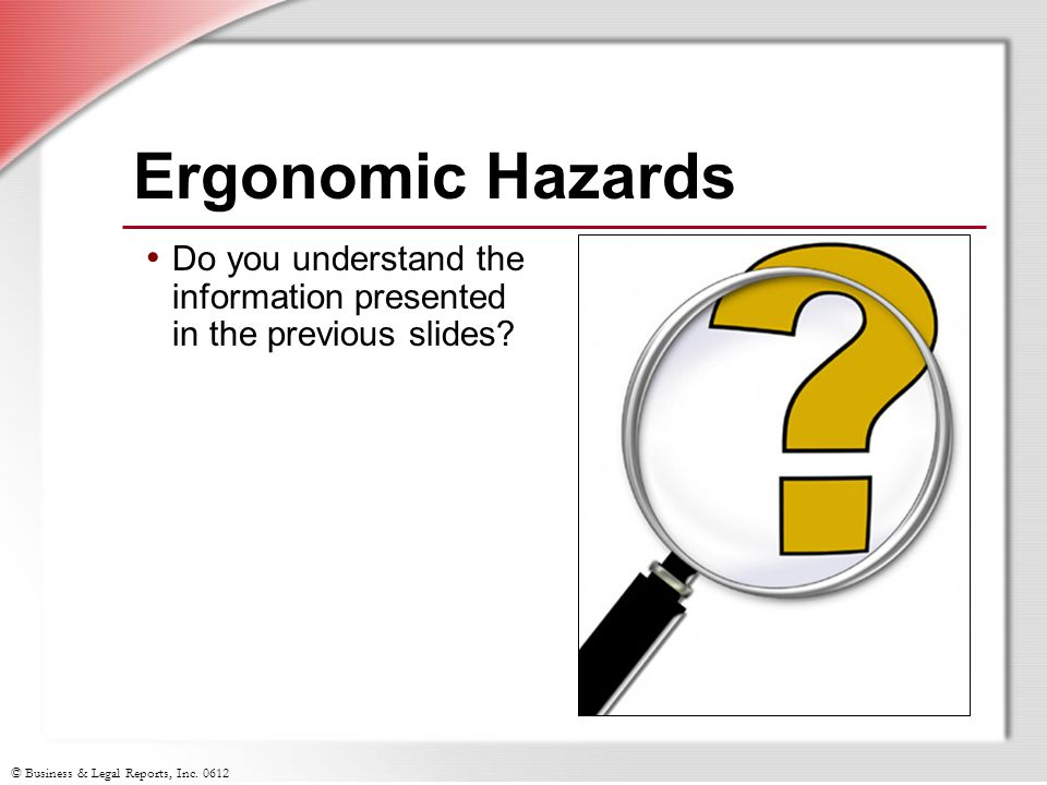 Ergonomic Hazards Do you understand the information presented in the previous slides Slide Show Notes.