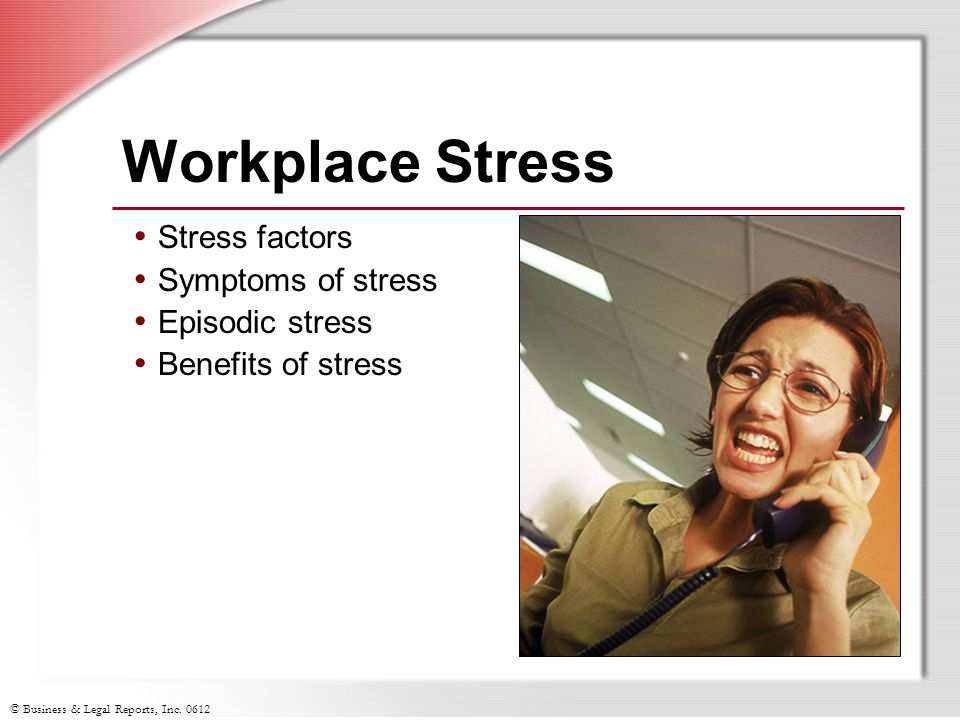 Workplace Stress Stress factors Symptoms of stress Episodic stress