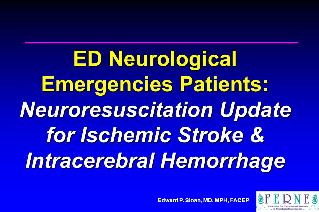 ED Neurological Emergencies Patients: Neuroresuscitation Update for Ischemic Stroke & Intracerebral Hemorrhage
