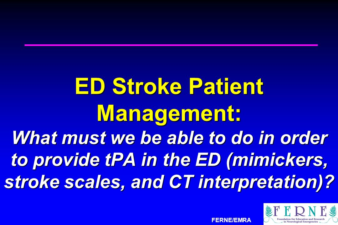 ED Stroke Patient Management: What must we be able to do in order to provide tPA in the ED (mimickers, stroke scales, and CT interpretation)