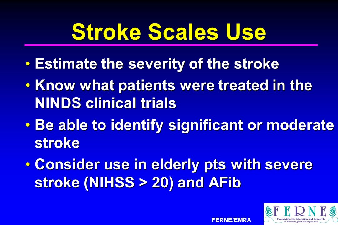 Stroke Scales Use Estimate the severity of the stroke