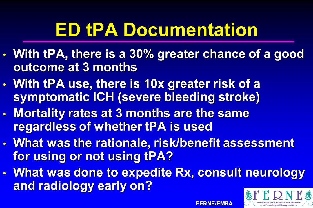 ED tPA Documentation With tPA, there is a 30% greater chance of a good outcome at 3 months.