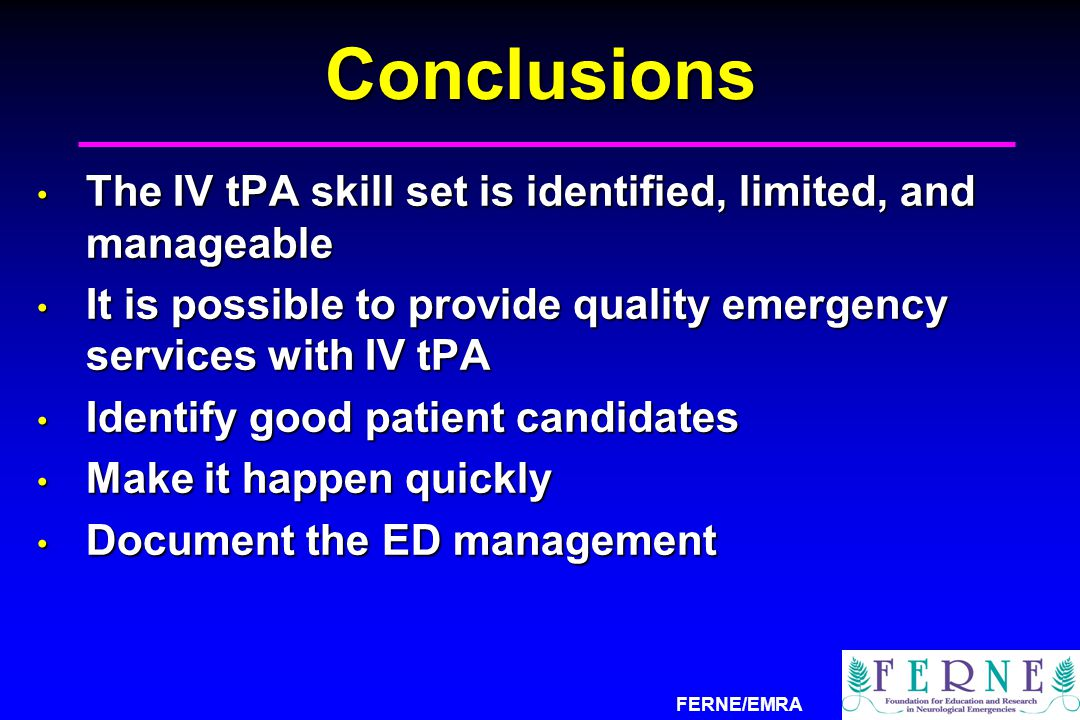 Conclusions The IV tPA skill set is identified, limited, and manageable. It is possible to provide quality emergency services with IV tPA.