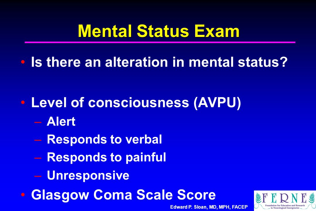 Mental Status Exam Is there an alteration in mental status