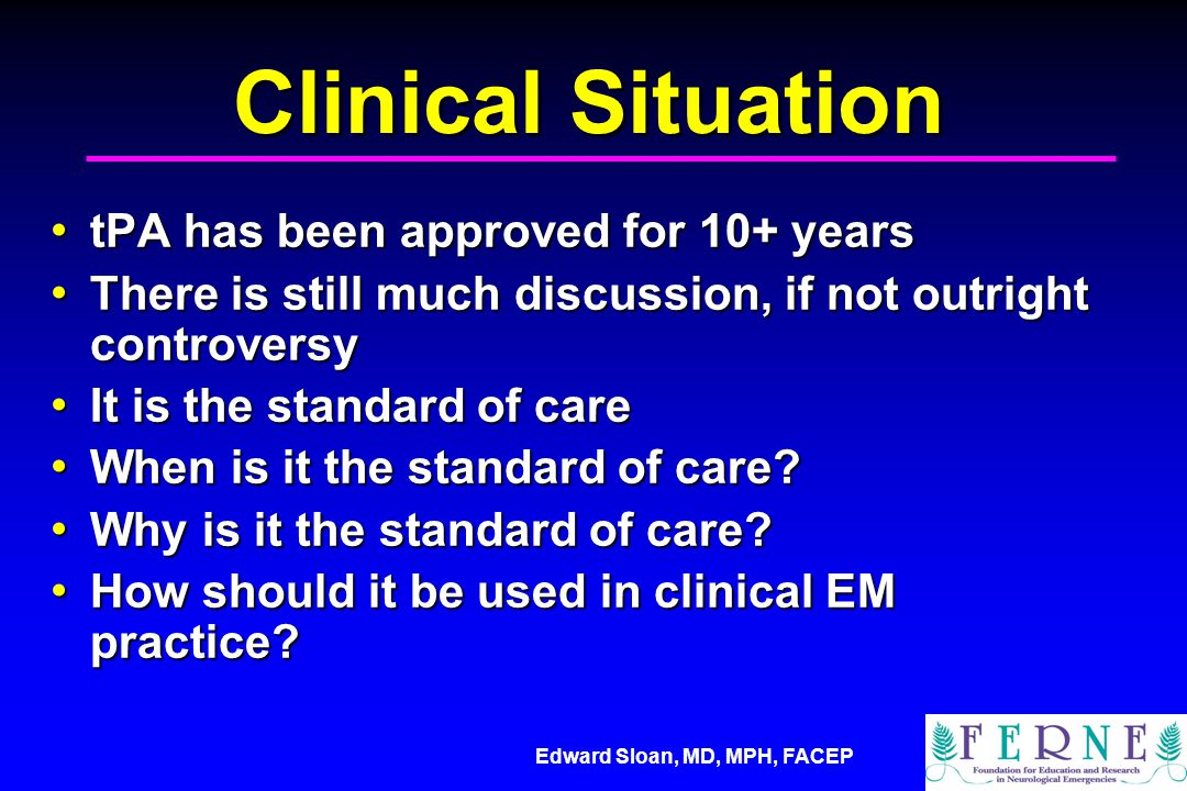 Clinical Situation tPA has been approved for 10+ years