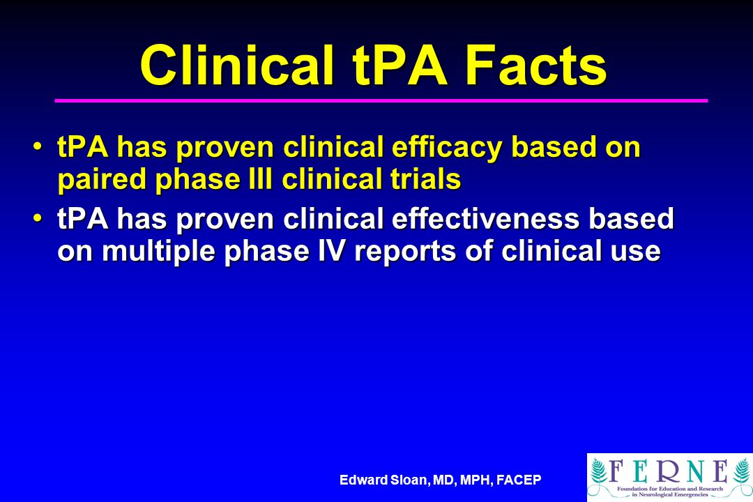 Clinical tPA Facts tPA has proven clinical efficacy based on paired phase III clinical trials.