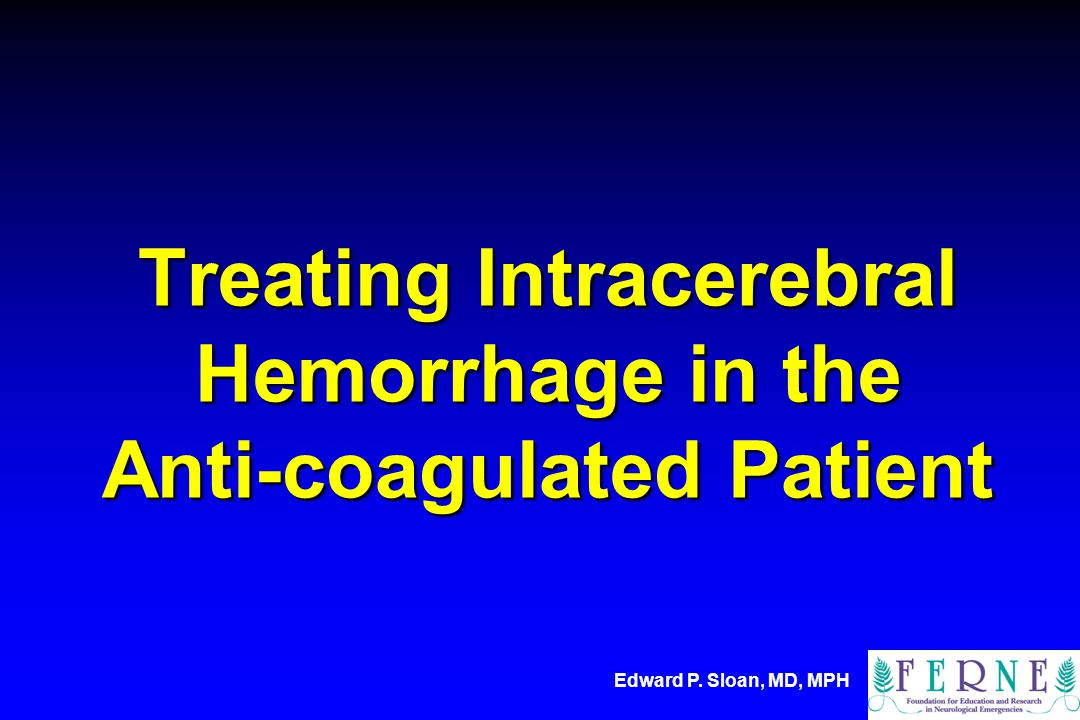 Treating Intracerebral Hemorrhage in the Anti-coagulated Patient