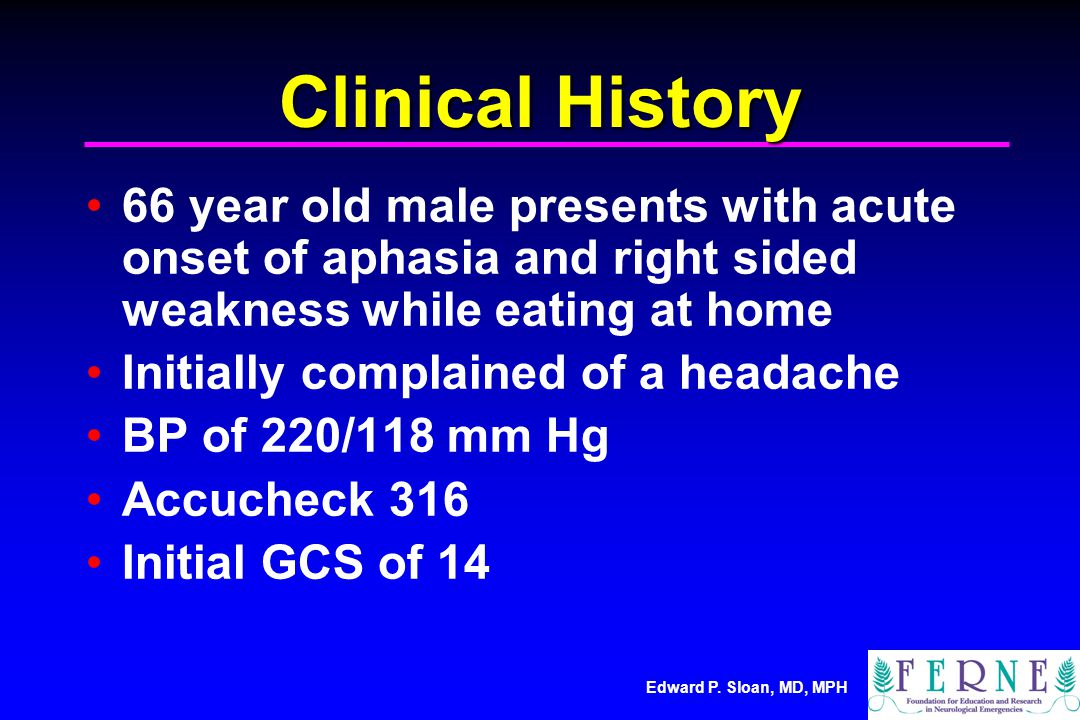 Clinical History 66 year old male presents with acute onset of aphasia and right sided weakness while eating at home.