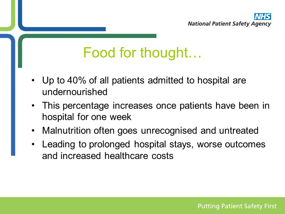 Food for thought… Up to 40% of all patients admitted to hospital are undernourished.