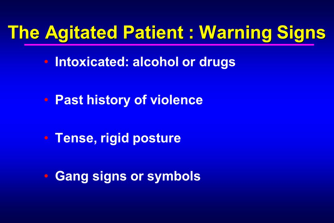 The Agitated Patient : Warning Signs