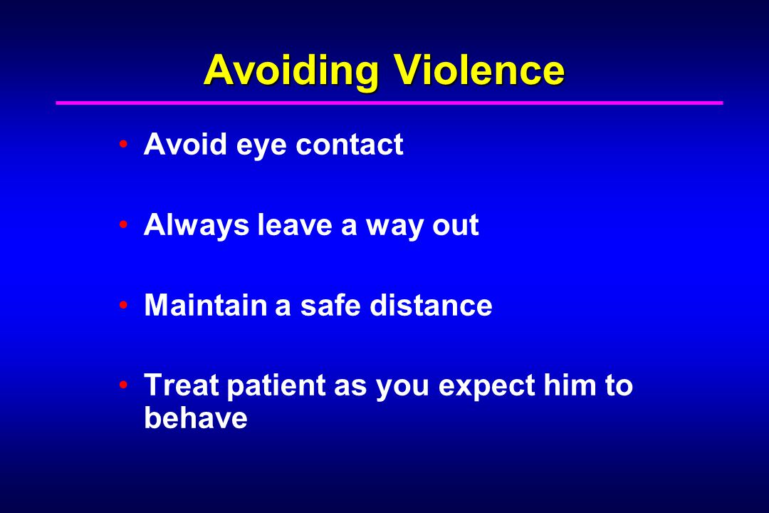 Avoiding Violence Avoid eye contact Always leave a way out