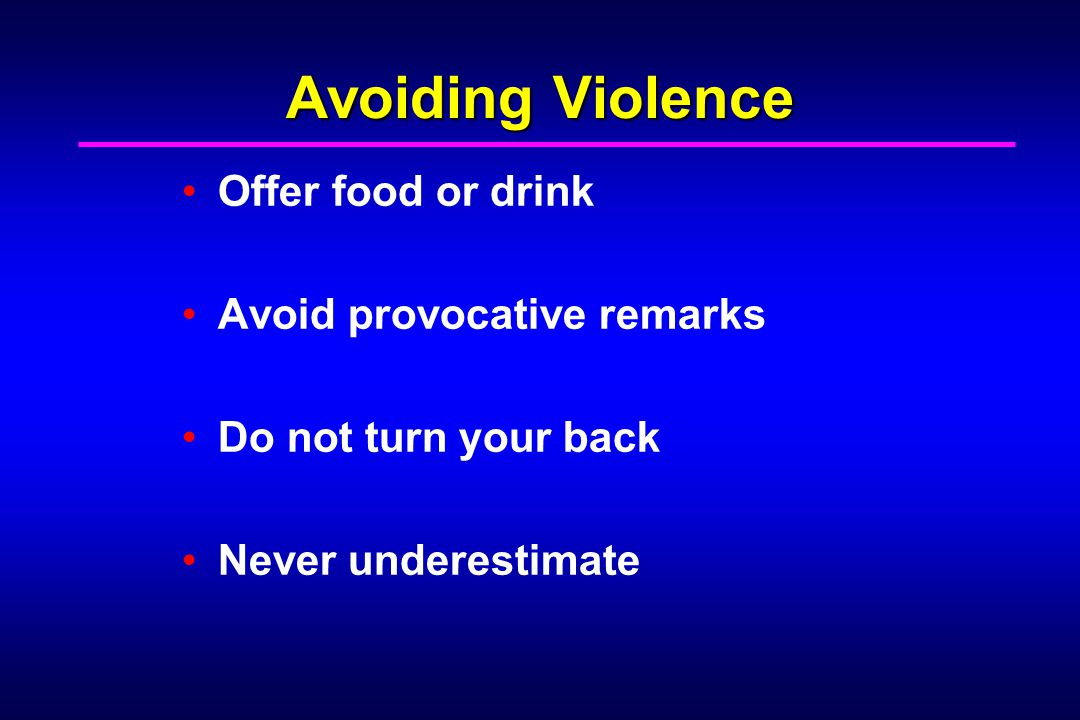 Avoiding Violence Offer food or drink Avoid provocative remarks